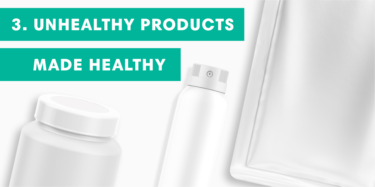 Unhealthy Products Made Healthy